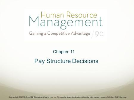 Chapter 11 Pay Structure Decisions Copyright © 2015 McGraw-Hill Education. All rights reserved. No reproduction or distribution without the prior written.