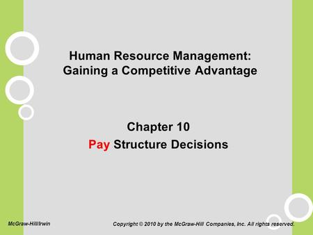 Human Resource Management: Gaining a Competitive Advantage Chapter 10 Pay Structure Decisions Copyright © 2010 by the McGraw-Hill Companies, Inc. All rights.