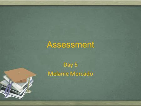 Assessment Day 5 Melanie Mercado What is a timeline? A:Tell us about past events, and only past events. B:help us understand history. They also tell.
