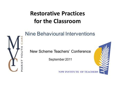 Restorative Practices for the Classroom NSW INSTITUTE OF TEACHERS Nine Behavioural Interventions New Scheme Teachers' Conference September 2011.