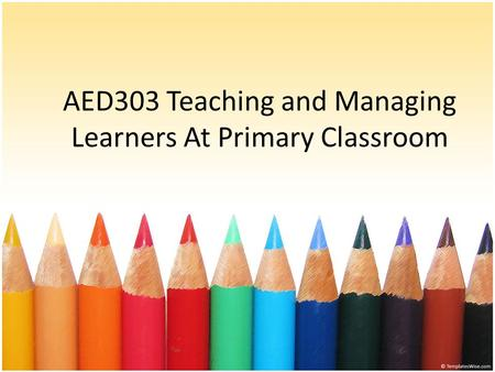 AED303 Teaching and Managing Learners At Primary Classroom.