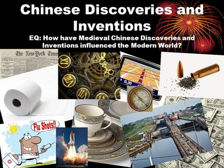 Chinese Discoveries and Inventions EQ: How have Medieval Chinese Discoveries and Inventions influenced the Modern World?