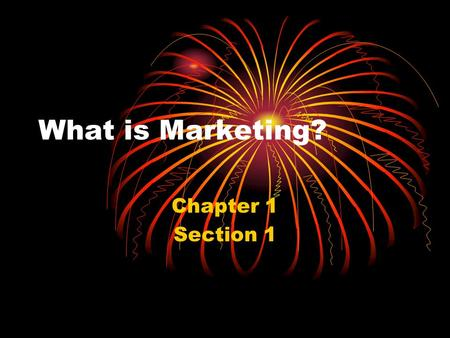 What is Marketing? Chapter 1 Section 1. Marketing The process of developing, promoting, and distributing goods and services to satisfy customers' needs.