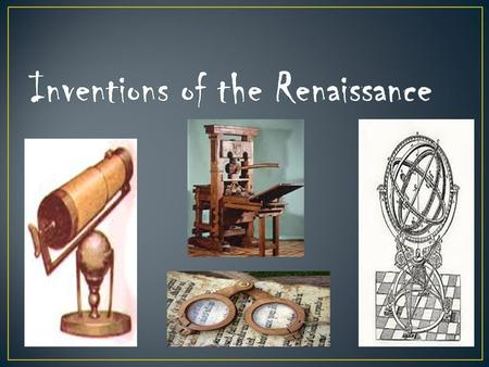 I can examine the inventions that were created during the Renaissance. (7.48)