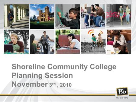 Shoreline Community College Planning Session November 3 rd, 2010.