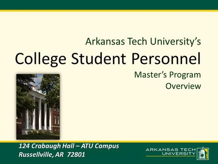 Arkansas Tech University's College Student Personnel Master's Program Overview 124 Crabaugh Hall – ATU Campus Russellville, AR 72801.