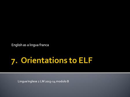 English as a lingua franca Lingua Inglese 2 LM 2013-14 modulo B.