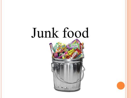 Junk food. W HAT ' S WRONG WITH JUNK FOOD ? 1. Too much fat! Junk foods such as hamburgers, pizza, fried chicken and chips usually contain loads of saturated.