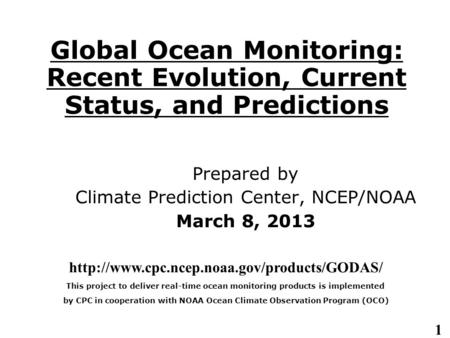 1 Global Ocean Monitoring: Recent Evolution, Current Status, and Predictions Prepared by Climate Prediction Center, NCEP/NOAA March 8, 2013
