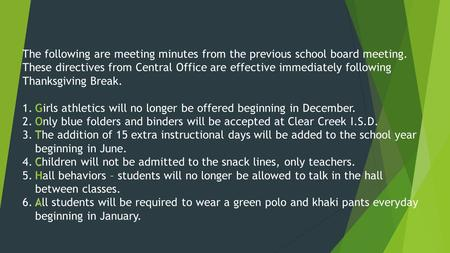The following are meeting minutes from the previous school board meeting. These directives from Central Office are effective immediately following Thanksgiving.