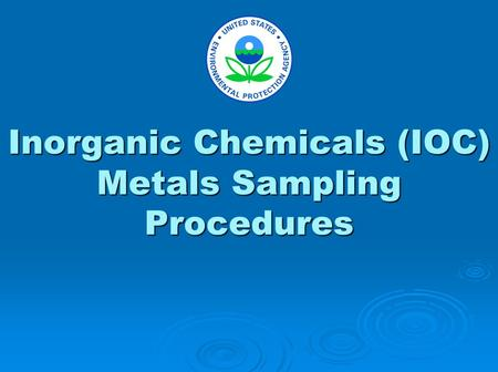 Inorganic Chemicals (IOC) Metals Sampling Procedures.