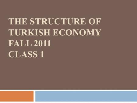 THE STRUCTURE OF TURKISH ECONOMY FALL 2011 CLASS 1.