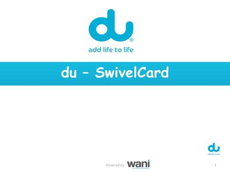 Du – SwivelCard 1Powered by. SwivelCard  Premium (Swivel motion)  Smart (Green Environmentally)  Convenient (NFC – QR code – USB)  Flexible (Remote.