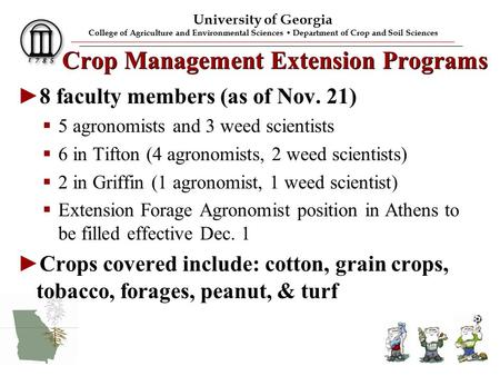 University of Georgia College of Agriculture and Environmental Sciences Department of Crop and Soil Sciences Crop Management Extension Programs ►8 faculty.