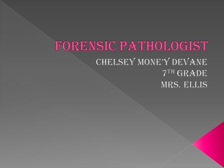  Forensic Pathologist perform autopsies to learn how the person died.
