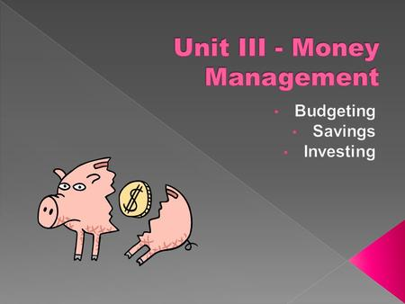  Explain what it means to budget, and identify reasons to maintain a budget.  Create and maintain a budget that supports personal and financial goals.
