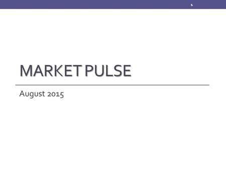 MARKET PULSE August 2015 1. Survey Methodology Monthly online survey of 300+ CA REALTORS® Respondents are asked about their last closed transaction and.