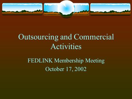 Outsourcing and Commercial Activities FEDLINK Membership Meeting October 17, 2002.