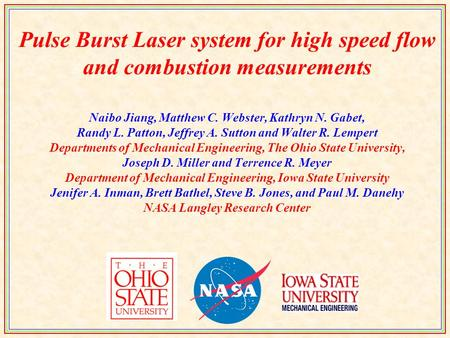 Pulse Burst Laser system for high speed flow and combustion measurements Naibo Jiang, Matthew C. Webster, Kathryn N. Gabet, Randy L. Patton, Jeffrey A.
