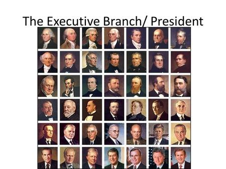 The Executive Branch/ President. Qualifications for President 1. At least 35 years old 2. Born in the US 3. lived in US for 14 years.