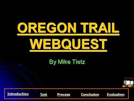 OREGON TRAIL WEBQUEST By Mike Tietz Introduction Task ProcessConclusionEvaluation Next Page.