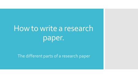 How to write a research paper. The different parts of a research paper.