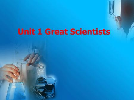 Unit 1 Great Scientists.