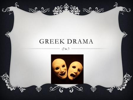 GREEK DRAMA. TRAGIC HERO  A character, usually of high birth, neither totally good or bad, whose downfall is brought about by some weakness or error.