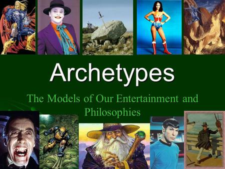 Archetypes The Models of Our Entertainment and Philosophies.