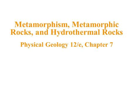 Metamorphic Rocks Metamorphism refers to solid-state changes to rocks in Earth's interior Produced by increased heat, pressure, or the action of hot, reactive.