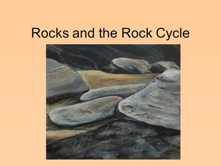 Rocks and the Rock Cycle Ch 10.2 Please take notes.