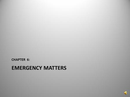 EMERGENCY MATTERS CHAPTER 6: 1 What are examples of emergencies? Temporary Restraining Order Vessel Arrest 2.
