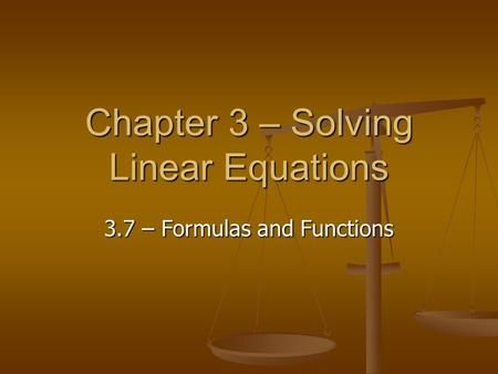 Chapter 3 – Solving Linear Equations 3.7 – Formulas and Functions.