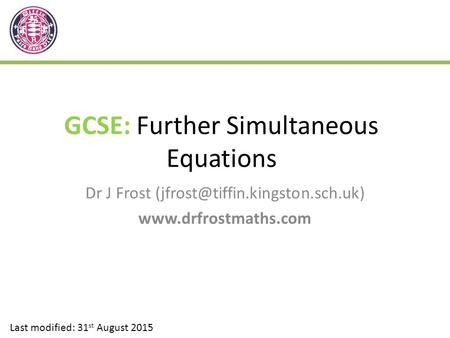 GCSE: Further Simultaneous Equations Dr J Frost  Last modified: 31 st August 2015.