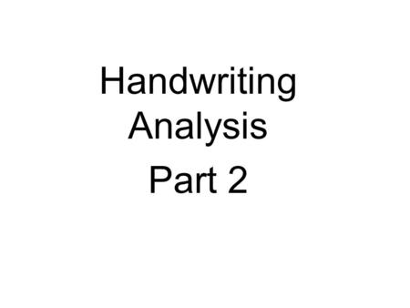 Handwriting Analysis Part 2. Characteristics Handwriting experts generally look at 12 characteristics of a person's writing. They try and compare a sample.