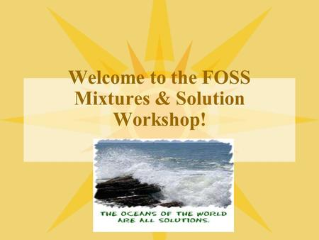 Welcome to the FOSS Mixtures & Solution Workshop!.
