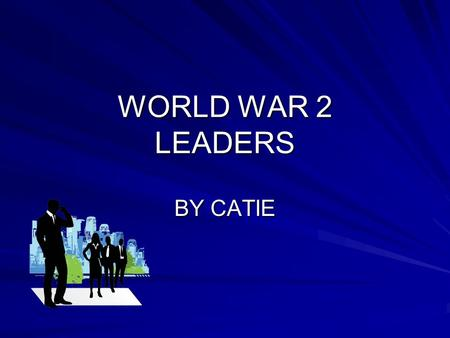 WORLD WAR 2 LEADERS BY CATIE. LIST OF THE LEADERS EXPLAINED IN THIS POWERPOINT Franklin D. Roosevelt, or Teddy, president of the United States of America.