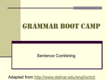 Grammar Boot Camp Sentence Combining Adapted from