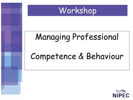 Managing Professional Competence & Behaviour Workshop.