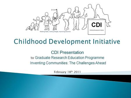 CDI Presentation to Graduate Research Education Programme Inventing Communities: The Challenges Ahead February 18 th 2011.