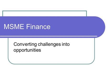 MSME Finance Converting challenges into opportunities.