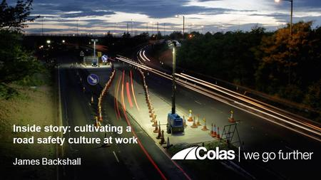 Inside story: cultivating a road safety culture at work James Backshall.