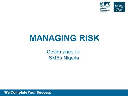 We Complete Your Success MANAGING RISK Governance for SMEs Nigeria.