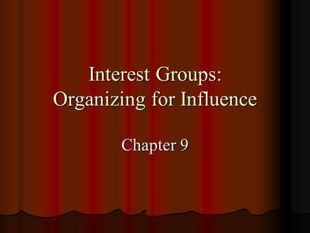 Interest Groups: Organizing for Influence Chapter 9.