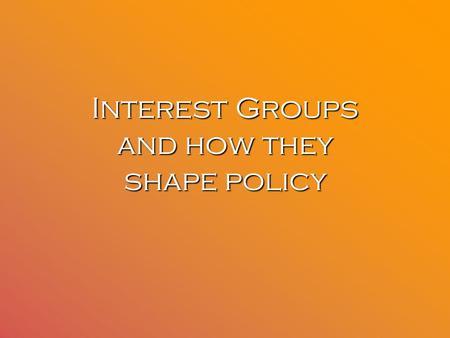 interest groups and policy making The context for the public policy-making process in the united states reflects several important aspects, which are special interest groups public policy issues normally are complex.