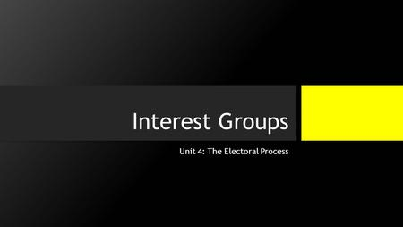 "Interest Groups Unit 4: The Electoral Process. Historical Background Interest Groups were basically the ""factions"" (along with Political Parties) that."