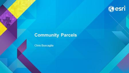 Esri UC 2015 | Technical Workshop | Community Parcels Chris Buscaglia.