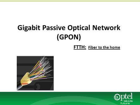 Gigabit Passive Optical Network (GPON) FTTH: Fiber to the home