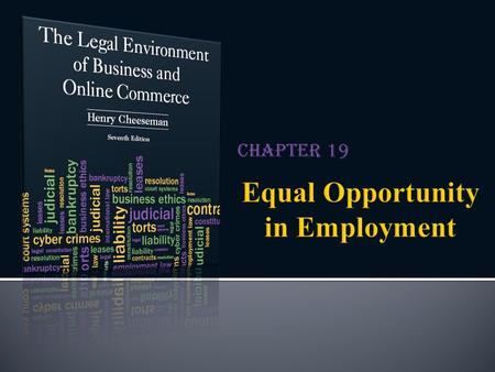 Chapter 19.  Equal opportunity in employment: The rights of all employees and job applicants  To be treated without discrimination  To be able to sue.