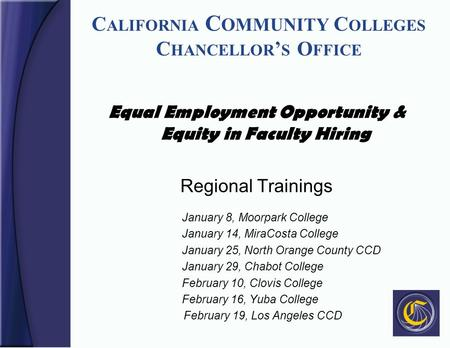 C ALIFORNIA C OMMUNITY C OLLEGES C HANCELLOR ' S O FFICE Equal Employment Opportunity & Equity in Faculty Hiring Regional Trainings January 8, Moorpark.